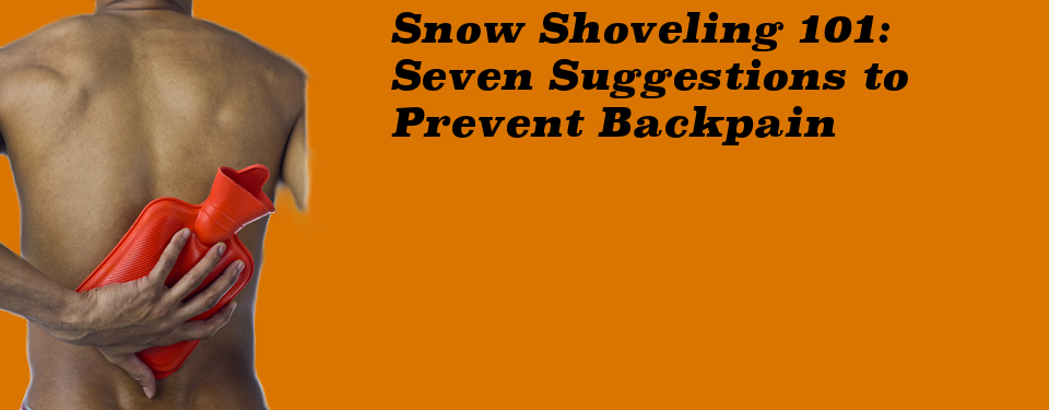 Snow Shoveling 101: Seven Suggestions to Prevent Backpain